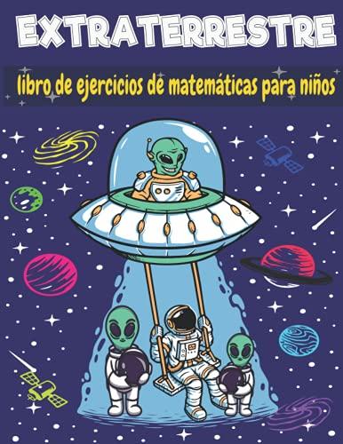 EXTRATERRESTRE libro de ejercicios de matemáticas para niños: Aprender a Escribir Números, Libro Infantil de Contar y Trazar Números para Niños, Libros Preescolares