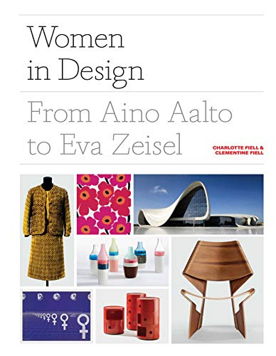 Women in Design: From Aino Aalto to Eva Zeisel (More than 100 profiles of pioneering women designers, from industrial to fashion design)
