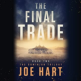 The Final Trade     The Dominion Trilogy, Book 2              By:                                                                                                                                 Joe Hart                               Narrated by:                                                                                                                                 Dara Rosenberg                      Length: 11 hrs and 22 mins     20 ratings     Overall 4.4