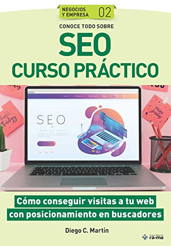 Conoce todo sobre SEO Curso práctico: Cómo conseguir visitas a tu web con posicionamiento en buscadores: 2 (Colecciones ABG - Negocios y Empresa)
