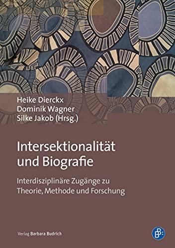 Intersektionalität und Biografie: Interdisziplinäre Zugänge zu Theorie, Methode und Forschung