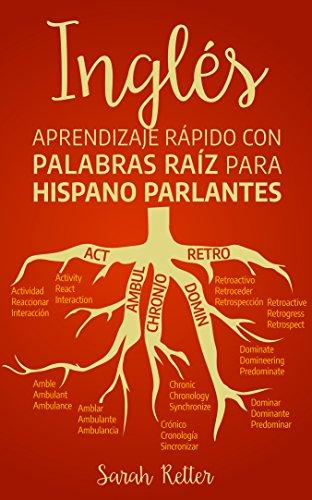 INGLÉS: APRENDIZAJE RÁPIDO CON PALABRAS RAÍZ PARA HISPANO PARLANTES: Mejore su vocabulario en inglés con raíces latinas y griegas. Aprenda una raíz para ... (INGLES: APRENDIZAJE POR VIA RAPIDA nº 8)