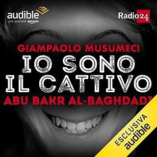 Abu Bakr al-Baghdadi     Io sono il cattivo              Di:                                                                                                                                 Giampaolo Musumeci                               Letto da:                                                                                                                                 Giampaolo Musumeci                      Durata:  30 min     103 recensioni     Totali 4,6
