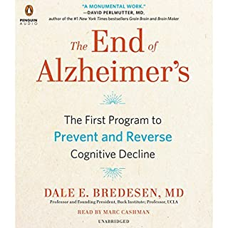The End of Alzheimer's     The First Program to Prevent and Reverse Cognitive Decline              Written by:                                                                                                                                 Dale E. Bredesen MD                               Narrated by:                                                                                                                                 Marc Cashman                      Length: 9 hrs and 23 mins     14 ratings     Overall 4.9