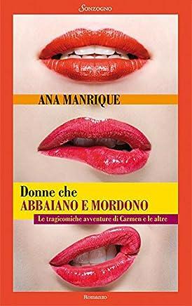 Donne che abbaiano e mordono: Le tragicomiche avventure di Carmen e le altre (Romanzi)