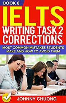 Ielts Writing Task 2 Corrections: Most Common Mistakes Students Make And How To Avoid Them (Book 8) by [JOHNNY CHUONG]