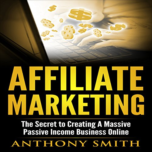 Affiliate Marketing     The Secret to Creating a Massive Passive Income Business Online              By:                                                                                                                                 Anthony Smith                               Narrated by:                                                                                                                                 John Lewis,                                                                                        Vocus Focus                      Length: 54 mins     10 ratings     Overall 4.5