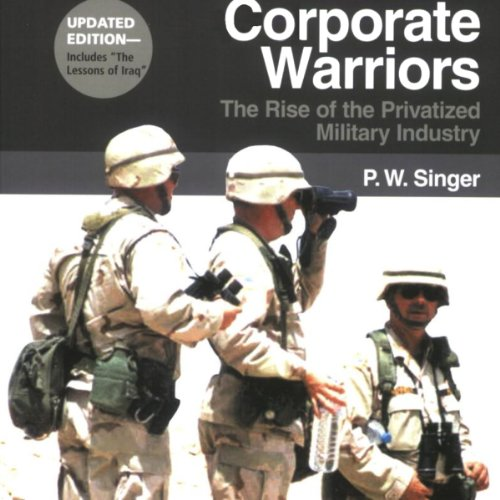 Corporate Warriors: The Rise of the Privatized Military Industry, Updated Edition audiobook cover art