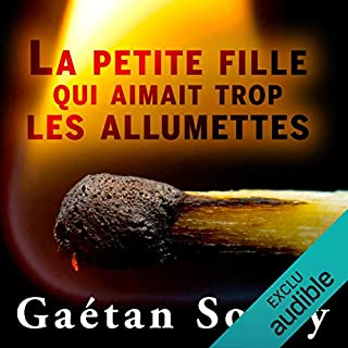 La petite fille qui aimait trop les allumettes                    Written by:                                                                                                                                 Gaétan Soucy                               Narrated by:                                                                                                                                 Benoit McGinnis                      Length: 4 hrs and 16 mins     6 ratings     Overall 3.3