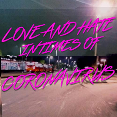 Love and Hate in Times of Coronavirus [Explicit]