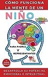 Cómo funciona la mente de un niño. Para padres y representantes: Desarrolla su potencial emocional e intelectual. (Autoayuda y crecimiento personal nº 10)
