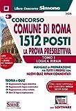 Concorso Comune di Roma 1512 posti. La prova preselettiva. Manuale di preparazione per tutti i profili con tutti quiz RIPAM commentati. Con …