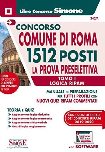 CONCORSO COMUNE Di Roma 1512 Posti. Prova Preselettiva Tomo I - Logica Ripam Per Tutti I Profili. Con software