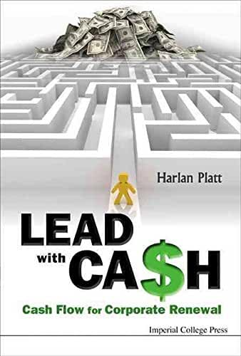 [(Lead with Cash : Cash Flow for Corporate Renewal)] [By (author) Harlan Platt] published on (June, 2010)