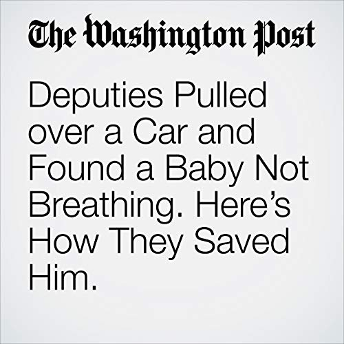 Deputies Pulled over a Car and Found a Baby Not Breathing. Here's How They Saved Him. copertina