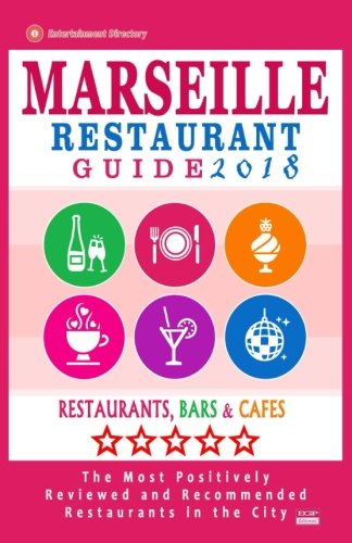 Price comparison product image Marseille Restaurant Guide 2018: Best Rated Restaurants in Marseille,  France - 500 Restaurants,  Bars and Cafés recommended for Visitors