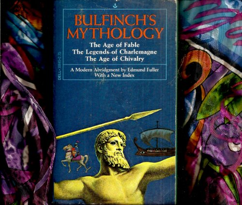 bullfinch's mythology: the age of fable, the legends of charlemagne, the age of chivalry