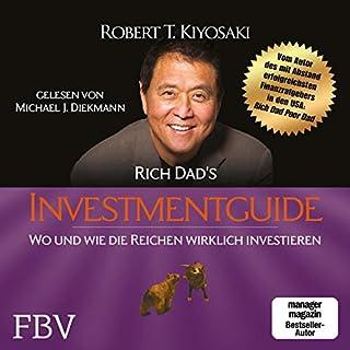 Rich Dad's Investmentguide     Wo und wie die Reichen wirklich investieren              Autor:                                                                                                                                 Robert Kiyosaki                               Sprecher:                                                                                                                                 Michael J. Diekmann                      Spieldauer: 16 Std. und 26 Min.     72 Bewertungen     Gesamt 4,6