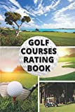 Golf Courses Rating Book: Golf Vacations & Golf Courses, a Gift for Men and Women | Visit, Play, Rate, Remember... The Golfing Log Book of Your Best ... in. Practical Format to Carry in Your Luggage