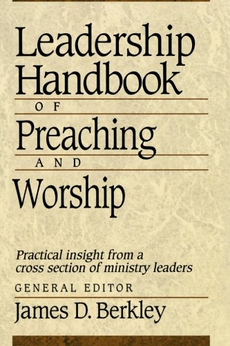 Compare Textbook Prices for Leadership Handbook of Preaching and Worship  ISBN 9780801090417 by Berkley, James D.