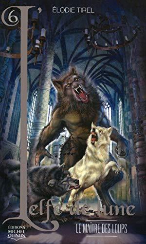 L'Elfe de lune - tome 6 Le maître des loups (06)