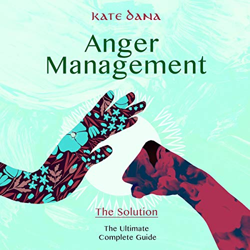 Anger Management: The Solution: Ultimate Complete Guide cover art