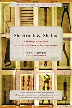 Sheetrock & Shellac: A Thinking Person's Guide to the Art and Science of Home Improvement by [David Owen]