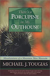 There's a Porcupine in My Outhouse: Misadventures of a Mountain Man Wannabe