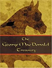 The George MacDonald Treasury: Princess and the Goblin, Princess and Curdie, Light Princess, Phantastes, Giant's Heart, at...
