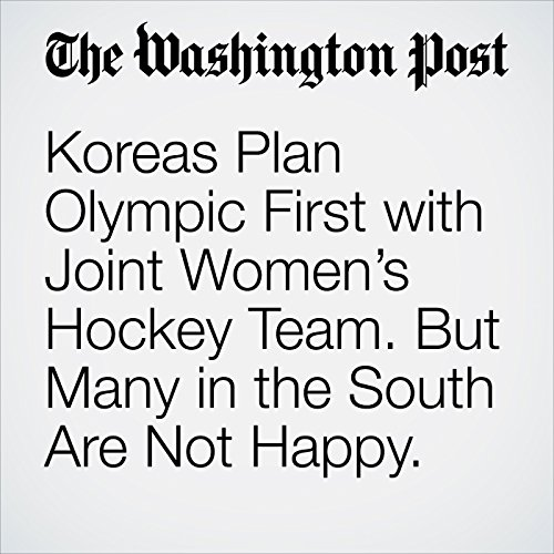Koreas Plan Olympic First with Joint Women's Hockey Team. But Many in the South Are Not Happy. copertina