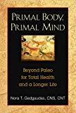 Primal Body, Primal Mind: Beyond the Paleo Diet for Total Health and a Longer Life: Beyond Paleo for Total Health and a Longer Life