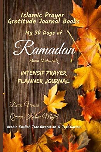 Islamic Prayer Gratitude Journal Books: My 30 Days of Ramadan Moon Intensif Planner Duas Verses Quran Karim majid Transliteration & Translation: ... phonétique Carnet Calendrier Livre de Notes