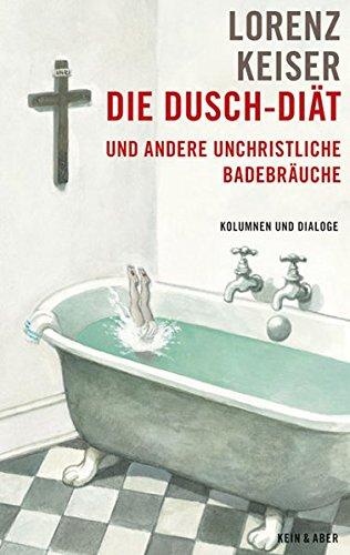 Die Dusch-Diät und andere unchristliche Badebräuche: Kolumnen und Dialoge