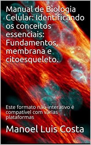 Manual de Biologia Celular: Identificando os conceitos essenciais: Fundamentos, membrana e citoesqueleto.: Este formato não-interativo é compatível com várias plataformas (Portuguese Edition)