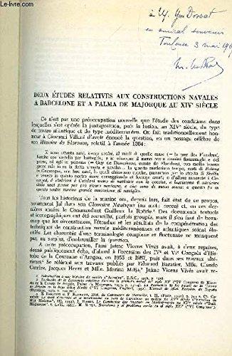 DEUX ETUDES RELATIVES AUX CONSTRUCTIONS NAVALES A BARCELONE ET A PALMA DE MAJORQUE AU XIVe SIECLE / HOMENAJE A JAIME VICENS VIVES - VOL. I - BARCELONA - 1965.