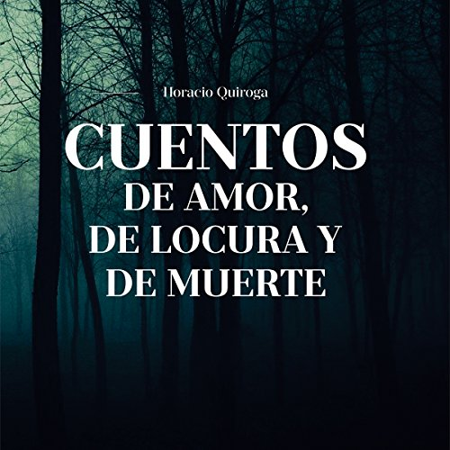 Cuentos de Amor, de Locura y de Muerte [Tales of Love, Madness, and Death] audiobook cover art