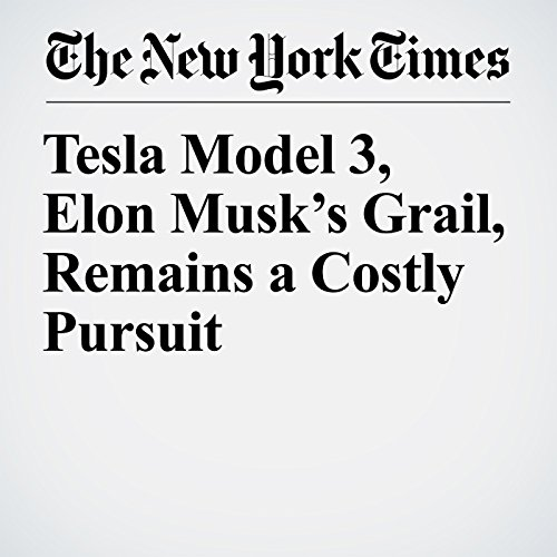 Tesla Model 3, Elon Musk's Grail, Remains a Costly Pursuit copertina