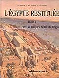 L'egypte Restituee - Tome 1, Sites Et Temples De Haute Egypte, De L'apogée De La Civilisation Pharaonique À L'époque Gréco-Romaine, 2ème Édition