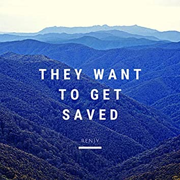 They Want To Get Saved