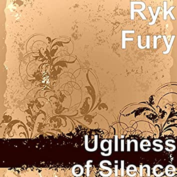 Ugliness of Silence