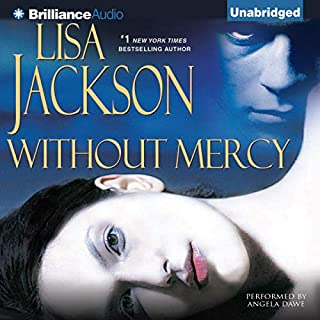 Without Mercy                   By:                                                                                                                                 Lisa Jackson                               Narrated by:                                                                                                                                 Angela Dawe                      Length: 14 hrs and 48 mins     158 ratings     Overall 4.0
