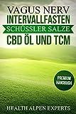 Vagus Nerv, Intervallfasten, Schüssler Salze, CBD Öl und TCM: Anwendung, Wirkung, Erfahrungsberichte und Studien | Premium Handbuch