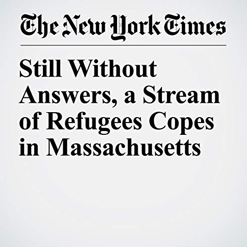 Still Without Answers, a Stream of Refugees Copes in Massachusetts copertina
