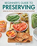 Beginner's Guide to Preserving: Safely Can, Ferment, Dehydrate, Salt,...