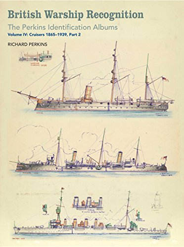 British Warship Recognition: The Perkins Identification Albums: Volume Iv: Cruisers 1865-1939, Part 2
