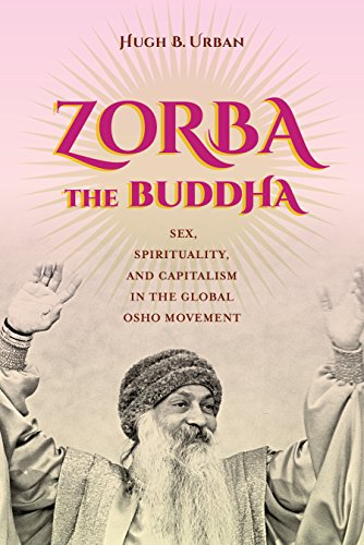 Zorba the Buddha: Sex, Spirituality, and Capitalism in the Global Osho Movement (English Edition)