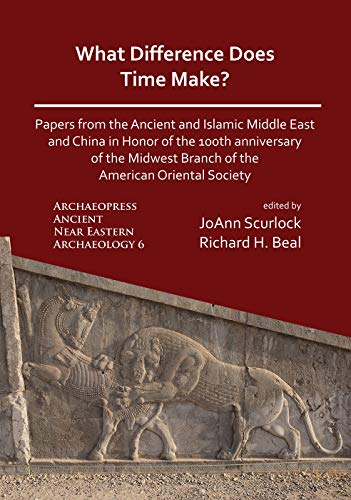 What Difference Does Time Make? Papers from the Ancient and Islamic Middle East and China in Honor of the 100th Anniversary of the Midwest Branch of ... Ancient Near Eastern Archaeology)