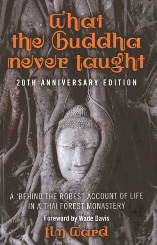 What the Buddha Never Taught: A 'Behind the Robes' Account of Life in a Thai Forest Monastery