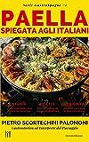 La Paella Spiegata Agli Italiani: storia, ricette e curiosità sulla migliore espressione della cucina spagnola (Serie GastroSpagne Vol. 1)...