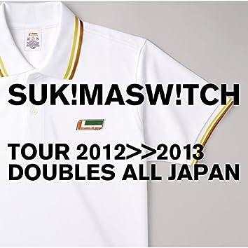 "Sukimaswitch Tour 2012-2013 ""Doubles All Japan"""